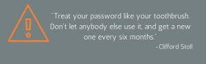 Treat your password like your toothbrush.